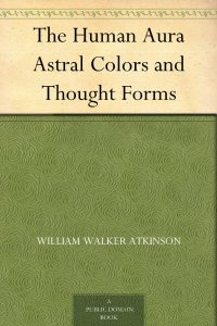 The Human Aura Astral Colors And Thought Forms
